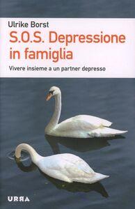 Libro S.O.S. Depressione in famiglia. Vivere insieme a un partner depresso Ulrike Borst