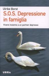 S.O.S. Depressione in famiglia. Vivere insieme a un partner depresso