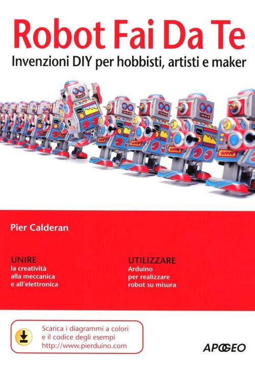Robot fai da te. Invenzioni DIY per hobbisti, artisti e maker