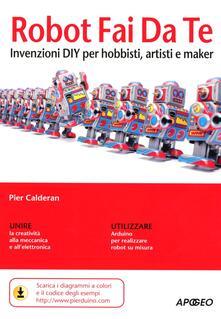 Ipabsantonioabatetrino.it Robot fai da te. Invenzioni DIY per hobbisti, artisti e maker Image