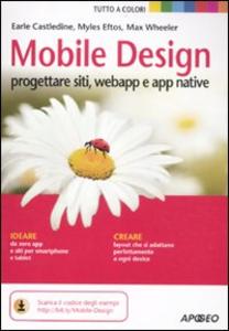 Libro Mobile design. Progettare siti, webapp e app native Myles Eftos , Max Wheeler , Earle Castledine