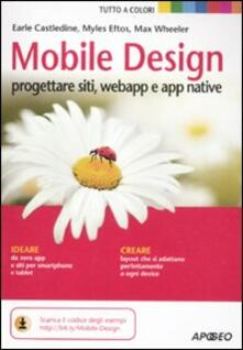 Mobile design. Progettare siti, webapp e app native - Myles Eftos,Max Wheeler,Earle Castledine - copertina