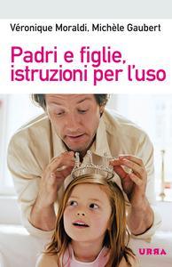 Libro Padri e figlie, istruzioni per l'uso Michèle Gaubert , Véronique Moraldi