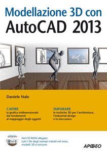 Foto Cover di Modellazione 3D con AutoCAD 2013. Con CD-ROM, Libro di Daniele Nale, edito da Apogeo