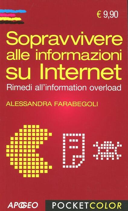 Sopravvivere alle informazioni su internet. Rimedi all'information overload - Alessandra Farabegoli - copertina