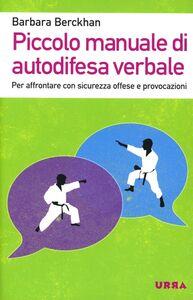 Foto Cover di Piccolo manuale di autodifesa verbale. Per affrontare con sicurezza offese e provocazioni, Libro di Barbara Berckhan, edito da Apogeo