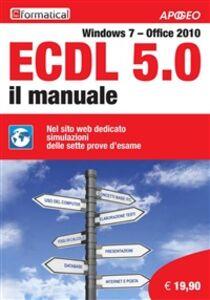 Libro ECDL 5.0. Il manuale. Windows 7 Office 2010. Con aggiornamento online