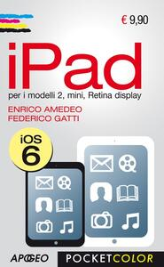 IPad. Per i modelli 2, mini, Retina display - Enrico Amedeo,Federico Gatti - copertina