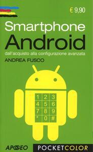 Smartphone Android. Dall'acquisto alla configurazione avanzata - Andrea Fusco - copertina
