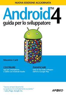 Android 4. Guida per lo sviluppatore - Massimo Carli - copertina
