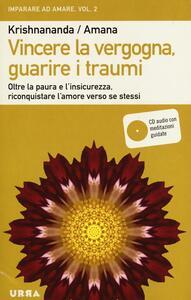 Vincere la vergogna, guarire i traumi. Oltre la paura e l'insicurezza, riconquistare l'amore verso se stessi. Con CD Audio. Vol. 2