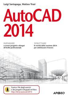 Autocad 2014 - Luigi Santapaga,Matteo Trasi - copertina
