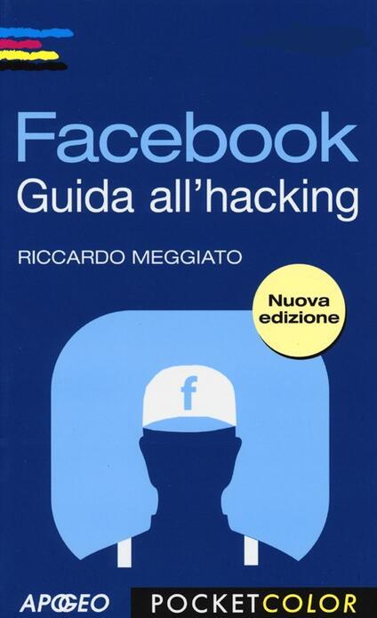 Facebook. Guida all'hacking - Riccardo Meggiato - copertina