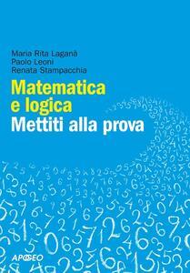 Matematica e logica. Mettiti alla prova - M. Rita Laganà,Paolo Leoni,Renata Stampacchia - copertina