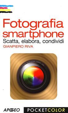 Fotografia smartphone. Scatta, elabora, condividi - Gianpiero Riva - copertina