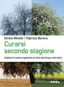 Curarsi secondo stagione. Adattare il nostro organismo ai ritmi del tempo e del clima - Emilio Minelli,Fabrizia Berera - copertina