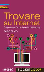 Trovare su internet. Dal pulsante Cerca ai confini dell'hacking - Fabio Brivio - copertina