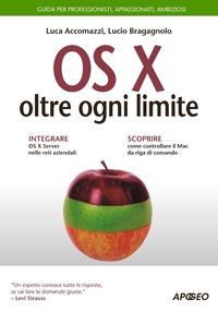 OS X oltre ogni limite. Guida completa - Accomazzi Luca Bragagnolo Lucio - wuz.it