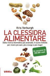 La clessidra alimentare. Dalla ricerca biomedica più avanzata, il nuovo metodo per vivere più sani, più a lungo, più magri - Kris Verburgh - copertina