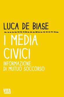 I media civici. Informazione di mutuo soccorso - Luca De Biase - copertina