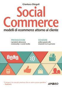 Social commerce. Modelli di ecommerce attorno al cliente - Gianluca Diegoli - copertina