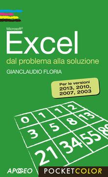 Excel. Dal problema alla soluzione. Per le versioni 2013, 2010, 2007, 2003 - Gianclaudio Floria - copertina