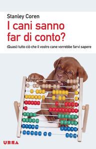 I cani sanno far di conto? (Quasi) tutto ciò che il vostro cane vorrebbe farvi sapere - Stanley Coren - copertina