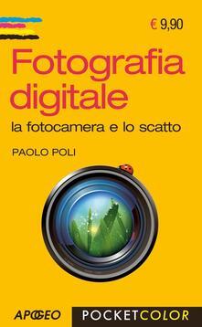 Fotografia digitale. La fotocamera e lo scatto - Paolo Poli - copertina
