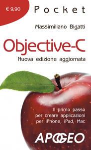 Objective-C. Il primo passo per creare applicazioni per i Phone, iPad, Mac - Massimiliano Bigatti - copertina