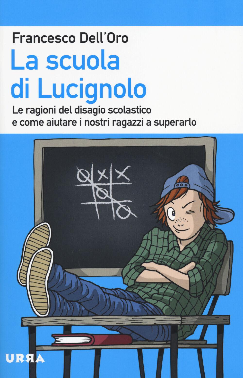 La scuola di Lucignolo. Le ragioni del disagio scolastico e come aiuta re i nostri figli a superarlo