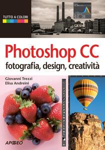 Photoshop CC. Fotografia, design, creatività - Giovanni Trezzi,Elisa Andreini - copertina