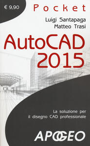 Autocad 2015 - Luigi Santapaga,Matteo Trasi - copertina