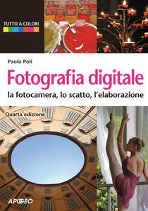 Fotografia digitale. La fotocamera, lo scatto, l'elaborazione - Paolo Poli - copertina