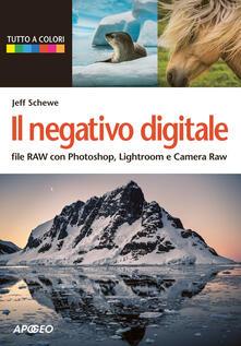Il negativo digitale. File RAW con Photoshop, Lightroom e Camera RAW - Jeff Schewe - copertina