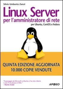 Linux Server per l'amministratore di rete. Per Ubuntu, CentOS e Fedora