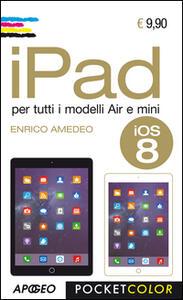 IPad. Per i modelli Air e Mini - Enrico Amedeo - copertina