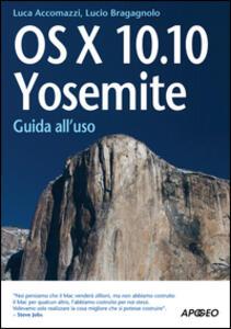 OS X 10.10. Yosemite. Guida all'uso - Lucio Bragagnolo,Luca Accomazzi - copertina