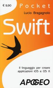 Swift. Il linguaggio per creare applicazioni iOS e OS X - Lucio Bragagnolo - copertina