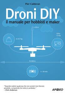 Droni DIY. Il manuale per hobbisti e maker - Pier Calderan - copertina