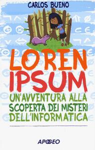 Loren ipsum. Un'avventura alla scoperta dei misteri dell'informatica - Carlos Bueno - copertina