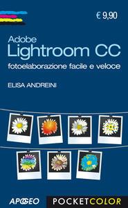 Adobe Lightroom CC. Fotoelaborazione facile e veloce - Elisa Andreini - copertina