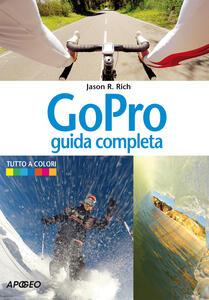 GoPro. Guida completa - Jason R. Rich - copertina