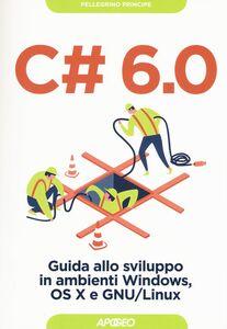 Libro C# 6.0. Guida allo sviluppo in ambienti Windows, OS X e GNU/Linux Pellegrino Principe