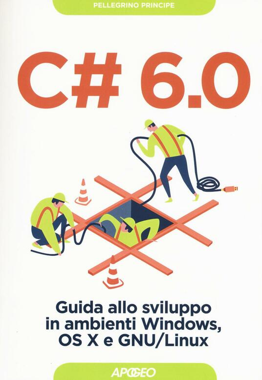 C# 6.0. Guida allo sviluppo in ambienti Windows, OS X e GNU/Linux - Pellegrino Principe - copertina