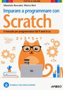 Imparare a programmare con Scratch. Il manuale per programmatori dai 9 anni in su - Maurizio Boscaini,Marco Beri - copertina