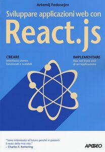 Foto Cover di Sviluppare applicazioni web con React.js, Libro di Artemij Fedosejev, edito da Apogeo