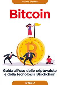 Bitcoin. Guida all'uso delle criptovalute e della tecnologia Blockchain - Richard Caetano - copertina