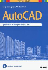 AutoCAD. Guida facile al disegno CAD 2D e 3D - Luigi Santapaga,Matteo Trasi - copertina