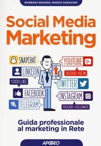 Social media marketing. Guida professionale al marketing in rete - Boasso Barbara Saracino Marco - wuz.it