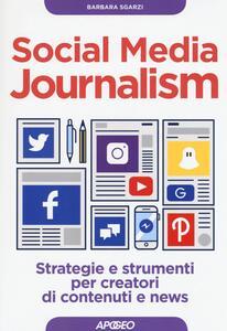 Social media journalism. Strategie e strumenti per creatori di contenuti e news - Barbara Sgarzi - copertina
